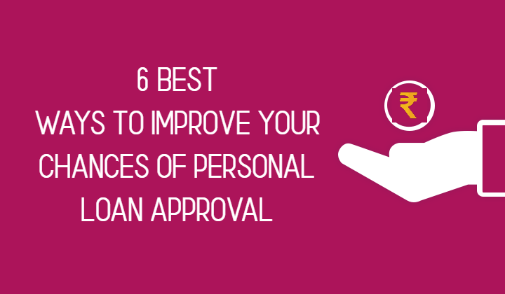 Delhiwatcher - 6 Best Ways to Improve Your Chances of Personal Loan Approval